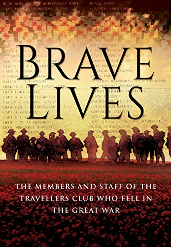 Brave Lives: The Members and Staff of the Travellers Club Who Fell in the Great War