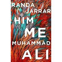 Him, Me, Muhammad Ali by Randa Jarrar (2016-10-11)