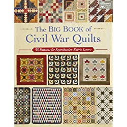 The Big Book of Civil War Quilts: 58 Patterns for Reproduction-Fabric Lovers