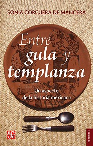 Entre gula y templanza. Un aspecto de la historia mexicana por Sonia Corcuera de la Mancera