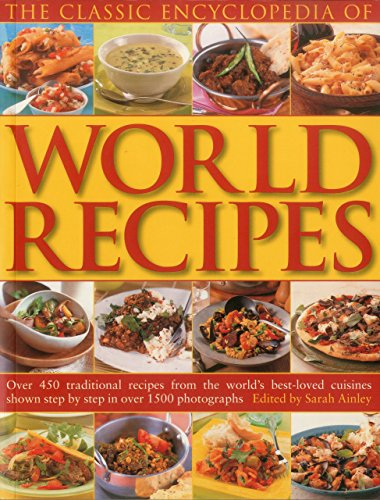 The Classic Encyclopedia of Worlds Recipes: Over 350 Traditional Recipes from the World's Best-loved Cuisines Shown Step by Step in Over 1500 Photographs by Sarah Ainley (29-Feb-2012) Paperback