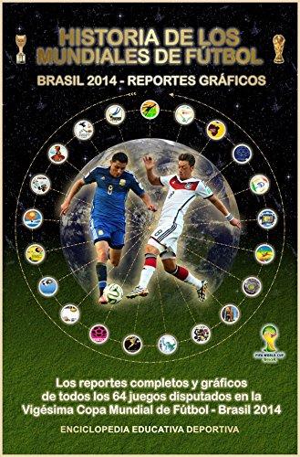 HISTORIA DE LOS MUNDIALES DE FUTBOL (BRASIL 2014 - REPORTES GRAFICOS) (Historia de los Mundiales de Fútbol nº 201401) (Spanish Edition)