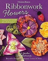 Ribbonwork Flowers: 132 Garden Embellishments - Beautiful Designs for Flowers, Leaves & More