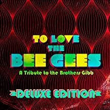 To Love The Bee Gees: A Tribute to the Brothers Gibb (Deluxe Edition)