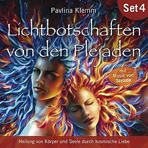 Heilung von Körper und Seele durch kosmische Liebe: Lichtbotschaften von den Plejaden 4