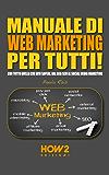 MANUALE DI WEB MARKETING PER TUTTI! Con tutto quello che devi sapere, dal SEO/SEM al Social Media Marketing (HOW2…