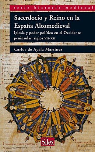 Sacerdocio y Reino en la España Altomedieval (Serie Historia Medieval)