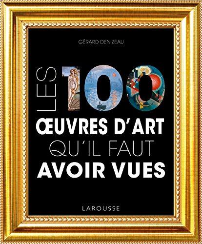 Les 100 oeuvres d'art qu'il faut avoir vues par Gérard Denizeau