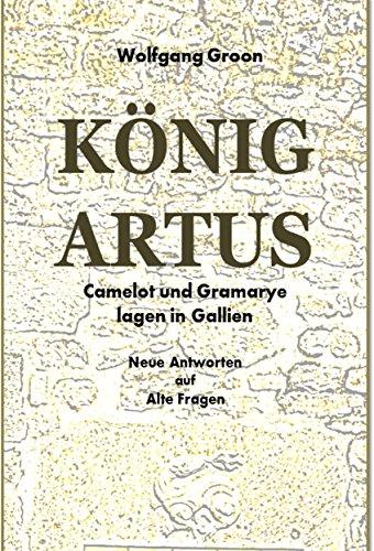 König Artus: Camelot und Gramarye lagen in Gallien
