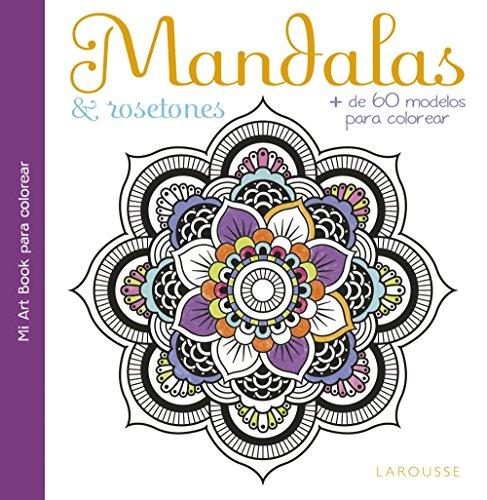 Mandalas & rosetones (Larousse - Libros Ilustrados/ Prácticos - Ocio Y Naturaleza - Ocio) por Larousse Editorial