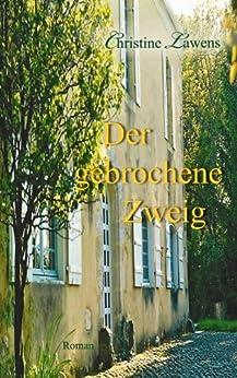 Der gebrochene Zweig: Roman von [Lawens, Christine]