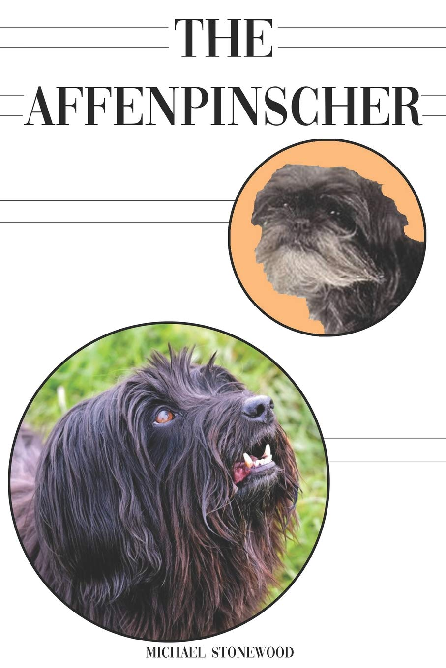 The Affenpinscher: A Complete and Comprehensive Beginners Guide to: Buying, Owning, Health, Grooming, Training…