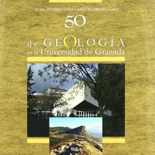 50 Años de Geología en la Universidad de Granada (Universidad de Granada. Historia y Patrimonio)