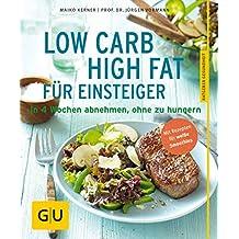 Low Carb High Fat für Einsteiger: In 4 Wochen abnehmen, ohne zu hungern (GU Ratgeber Gesundheit)