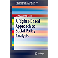A Rights-Based Approach to Social Policy Analysis (SpringerBriefs in Rights-Based Approaches to Social Work Book 0…