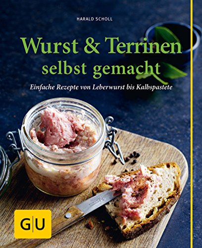 Wurst & Terrinen selbst gemacht: Einfache Rezepte von Leberwurst bis Kalbspastete (GU einfach clever...