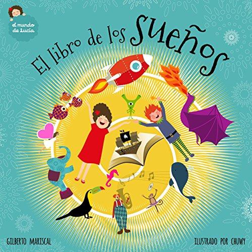 El libro de los sueños: un libro ilustrado para niños sobre una asombrosa aventura (El mundo de Lucía nº 6) por Gilberto Mariscal