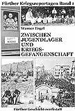 Zwischen Jugendlager und Kriegsgefangenschaft: Dokumente aus dem Leben eines Fürthers vom Jahrgang 1921 - Werner Engel