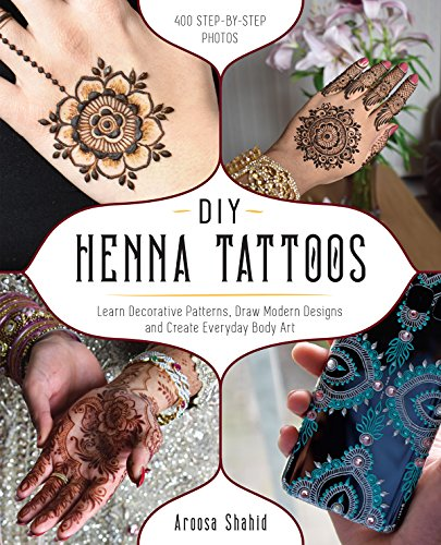 DIY Henna Tattoos: Learn Decorative Patterns, Draw Modern Designs and Create Everyday Body Art (English Edition)