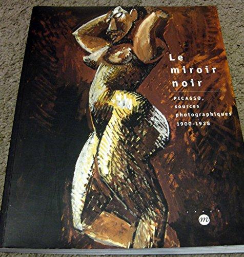 Le Miroir noir : Picasso, sources photographiques, 1900-1928 : Exposition, Paris, Musée Picasso (12 mars-9 juin 1997)