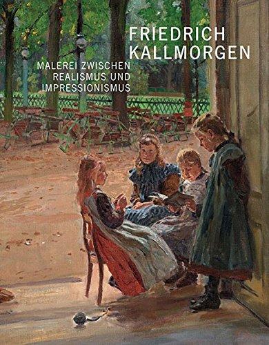 Friedrich Kallmorgen (1856-1924): Malerei zwischen Realismus und Impressionismus