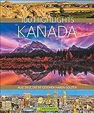 Bildband Kanada. 100 Highlights Kanada. Alle Ziele, die Sie gesehen haben sollten. Der Reisebildband mit allen Sehenswürdigkeiten: Nationalparks, Toronto, Reiseinfos, Insidertipps - Christian Heeb