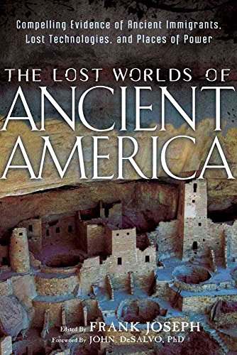 [Lost Worlds of Ancient America: Compelling Evidence of Ancient Immigrants, Lost Technologies, and Places of Power] (By: John DeSalvo) [published: April, 2012]