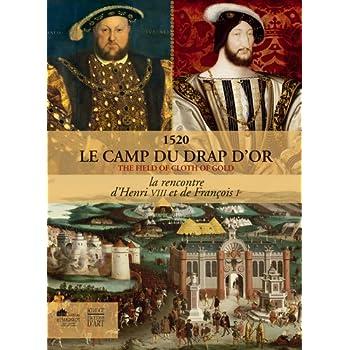 1520 Le camp du drap d'or : La rencontre d'Henri VIII et de François Ie