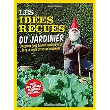 Les idées reçues du jardinier : (presque) Tout savoir pour ne plus être la risée de votre voisinage