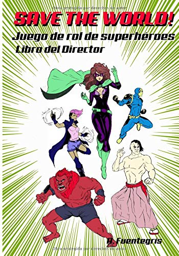 Save the world!: Juego de rol de Superhéroes. Libro del Director por A. Fuentegrís