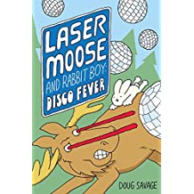 Laser Moose and Rabbit Boy: Disco Fever (Laser Moose and Rabbit Boy series, Book 2)