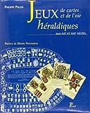 Les Jeux de cartes et les jeux de l'oie héraldiques aux XVIIe et XVIIIe siècles