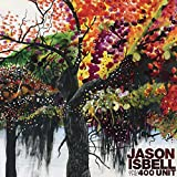 Jason Isbell and the 400 Unit (Deluxe)