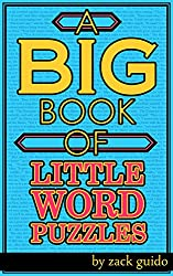 A Big Book Of Little Word Puzzles: 550+ Word Puzzles To Entertain & Train Your Brain! (English Edition)