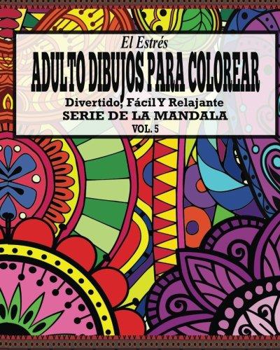 El Estres Adultos Dibujos Para Colorear: Divertido, Fácil y Relajante Serie de la Mandala ( Vol .5 )