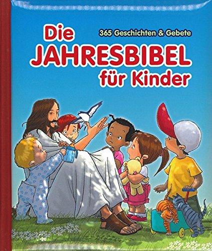 Die Jahresbibel für Kinder: 365 Geschichten & Gebete