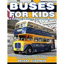 Buses for Kids: A Children's Picture Book about Buses: A Great Simple Picture Book for Kids to Learn about Different Types of Buses (English Edition)