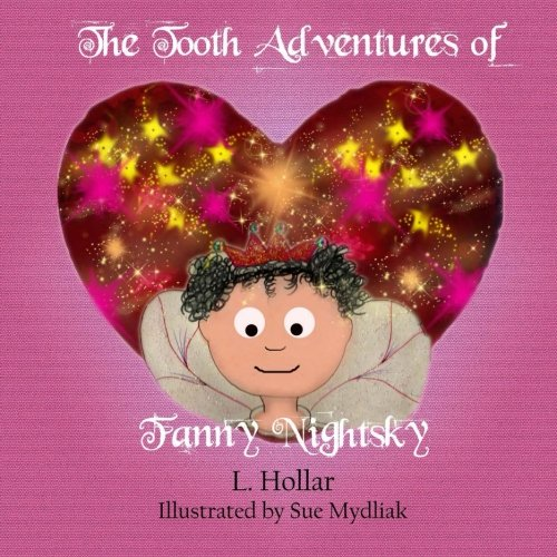 The Tooth Adventures of Fanny Nightsky: Volume 1 (Fanny NIghtsky's Adventures)
