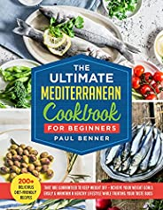 The Ultimate Mediterranean Cookbook for Beginners: 200+ Delicious Diet-Friendly Recipes That Are Guaranteed to