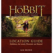 The Hobbit Motion Picture Trilogy Location Guide: Hobbiton, the Lonely Mountain and Beyond by Ian Brodie (2014-11-11)