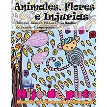 ANTIESTRES Libro De Colorear Para Adultos De Insultos E Improperios: Animales, Flores Y Injurias (Mandala De La Arte-Terapia Para Relajación, Zen Meditación Y Para Calmar El Stress)