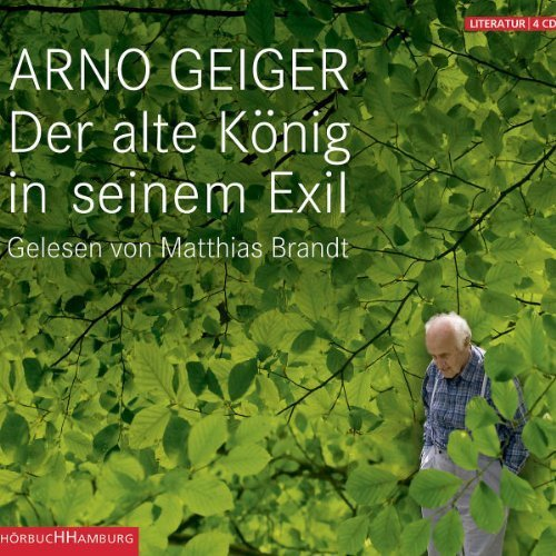 Der alte König in seinem Exil: Ungekürzte Lesung von Arno Geiger Ausgabe (2011)