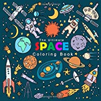 The Ultimate  Space Coloring Book: The Fun Space Coloring book For Boys, Girls, and Kids of All Ages