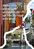 Walks, villas and villages on Lake Como...car-free day trips from Milan (English Edition)
