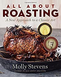 All About Roasting: A New Approach to a Classic Art by Molly Stevens (2011-11-01)