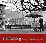 Heidelberg - Bilder, die Geschichten erzählen (Historischer Bildband) - Susanne Fiek