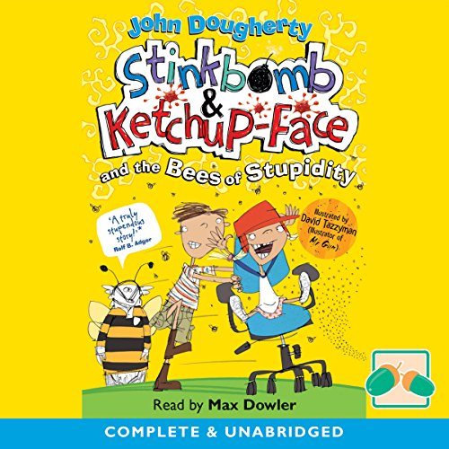 Stinkbomb & Ketchup-Face and the Bees of Stupidity - John Dougherty - Unabridged
