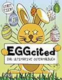 Eggcited: Das ultimative Ostermalbuch