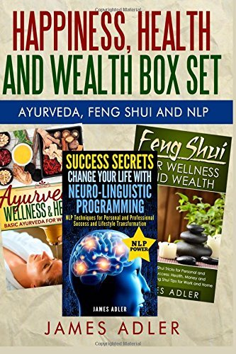 Happiness, Health and Wealth BOX SET: Ayurveda + Feng Shui + NLP: Volume 4 (NLP, Neuro-Linguistic Programming, Feng Shui, Ayurveda, Health, Abundance) by James Adler (2015-06-04) par James Adler