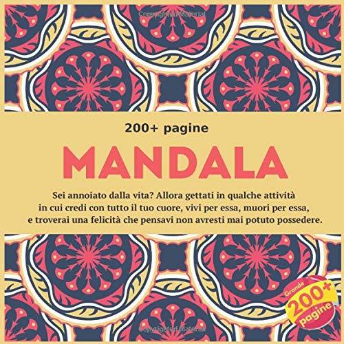 Mandala 200+ pagine - Sei annoiato dalla vita? Allora gettati in qualche attività in cui credi con tutto il tuo cuore, vivi per essa, muori per essa, ... che pensavi non avresti mai potuto possedere. -